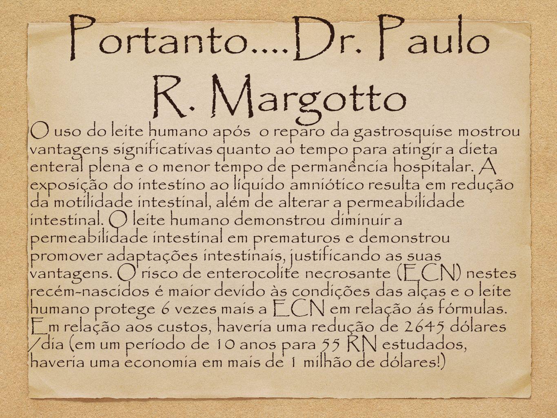 Portanto....Dr. Paulo R. Margotto O uso do leite humano após o reparo da gastrosquise mostrou vantagens significativas quanto ao tempo para atingir a