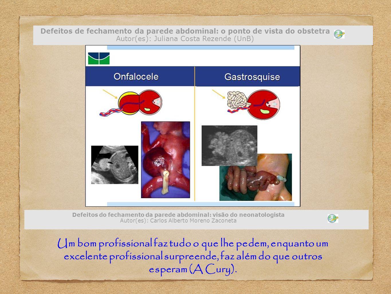 Defeitos de fechamento da parede abdominal: o ponto de vista do obstetra Autor(es): Juliana Costa Rezende (UnB) Defeitos do fechamento da parede abdom