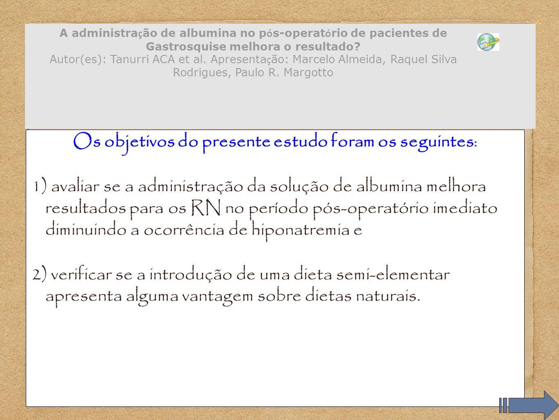Os objetivos do presente estudo foram os seguintes: 1) avaliar se a administração da solução de albumina melhora resultados para os RN no período pós-
