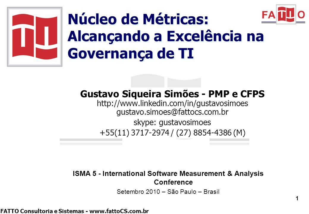FATTO Consultoria e Sistemas - www.fattoCS.com.br Gustavo Siqueira Simões - PMP e CFPS http://www.linkedin.com/in/gustavosimoes gustavo.simoes@fattocs