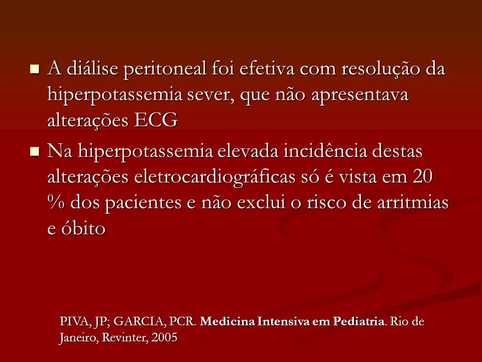A diálise peritoneal foi efetiva com resolução da hiperpotassemia sever, que não apresentava alterações ECG A diálise peritoneal foi efetiva com resol