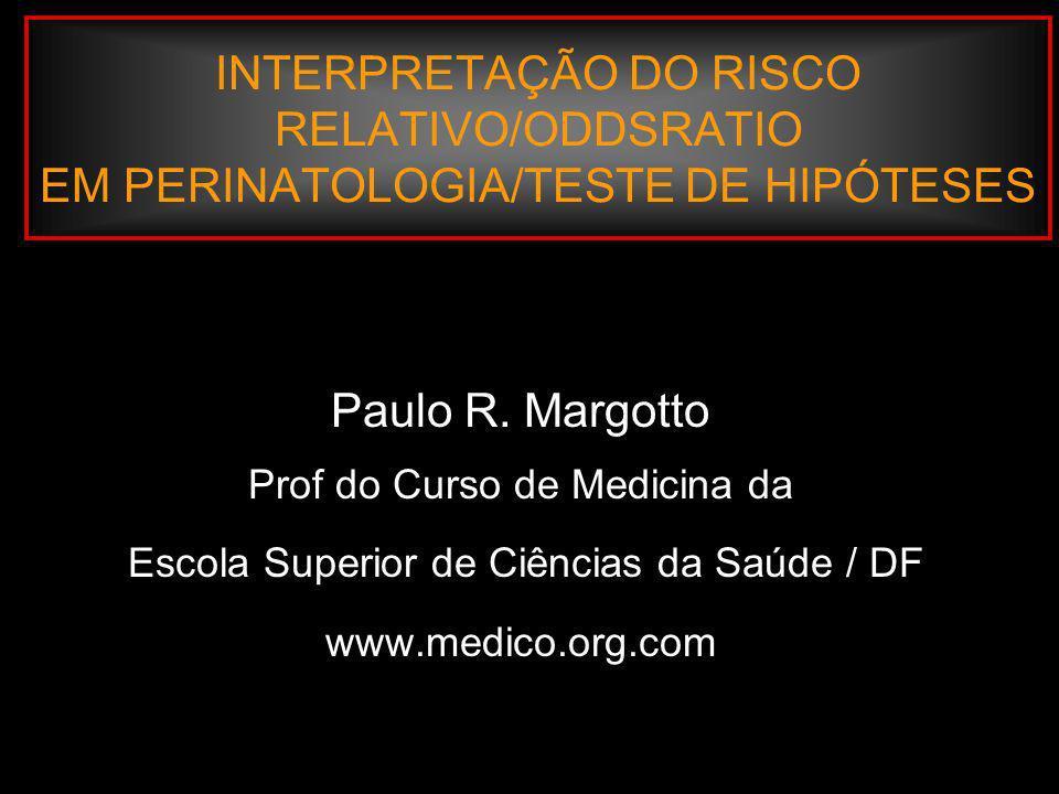 INTERPRETAÇÃO DO RISCO RELATIVO/ODDSRATIO EM PERINATOLOGIA/TESTE DE HIPÓTESES X 2, (p 2 = c/c+d) X 2 - 11,8 (p< 0,01)...