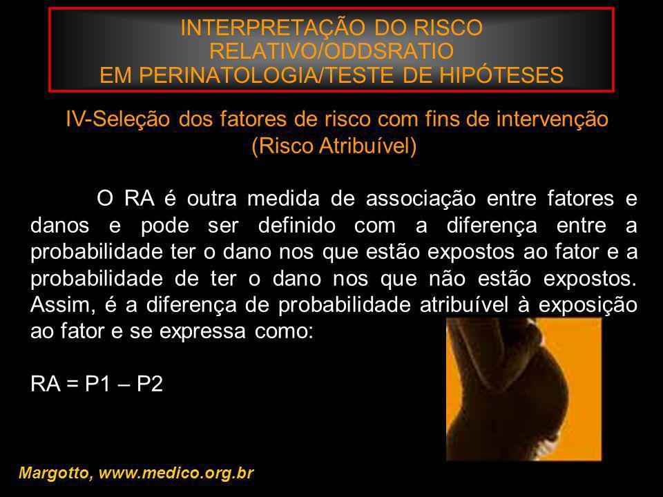 INTERPRETAÇÃO DO RISCO RELATIVO/ODDSRATIO EM PERINATOLOGIA/TESTE DE HIPÓTESES Margotto, www.medico.org.br IV-Seleção dos fatores de risco com fins de