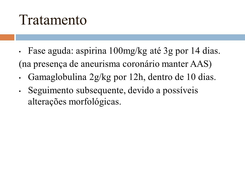 Tratamento Fase aguda: aspirina 100mg/kg até 3g por 14 dias. (na presença de aneurisma coronário manter AAS) Gamaglobulina 2g/kg por 12h, dentro de 10