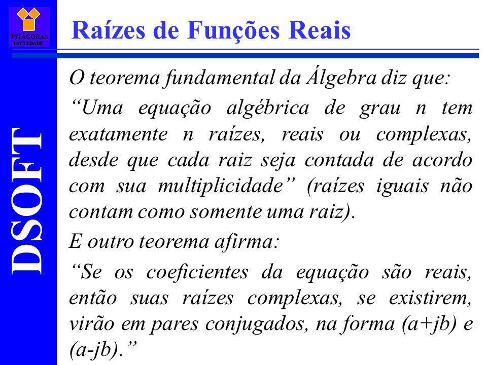 DSOFT Raízes de Funções Reais O teorema fundamental da Álgebra diz que: Uma equação algébrica de grau n tem exatamente n raízes, reais ou complexas, d
