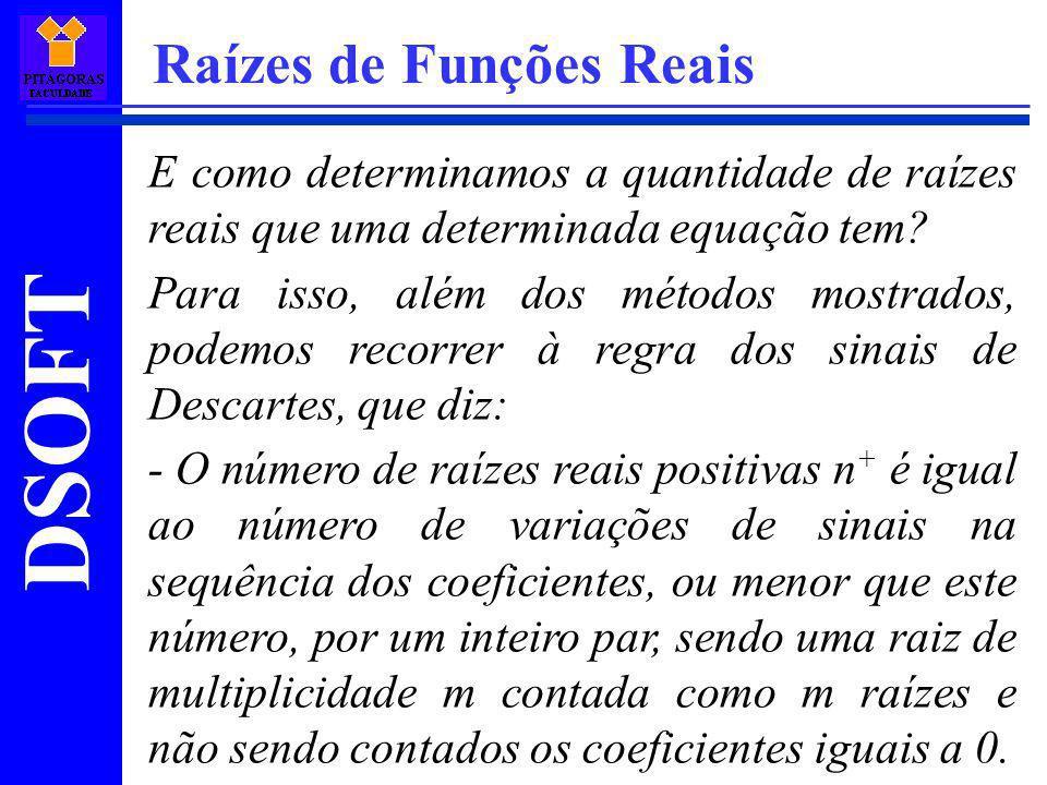 DSOFT Raízes de Funções Reais E como determinamos a quantidade de raízes reais que uma determinada equação tem? Para isso, além dos métodos mostrados,