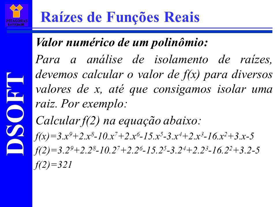 DSOFT Raízes de Funções Reais Valor numérico de um polinômio: Para a análise de isolamento de raízes, devemos calcular o valor de f(x) para diversos v