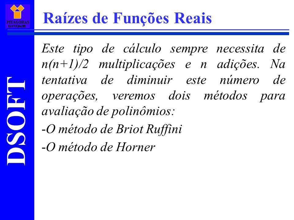 DSOFT Raízes de Funções Reais Este tipo de cálculo sempre necessita de n(n+1)/2 multiplicações e n adições. Na tentativa de diminuir este número de op