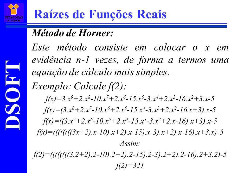 DSOFT Raízes de Funções Reais Método de Horner: Este método consiste em colocar o x em evidência n-1 vezes, de forma a termos uma equação de cálculo m