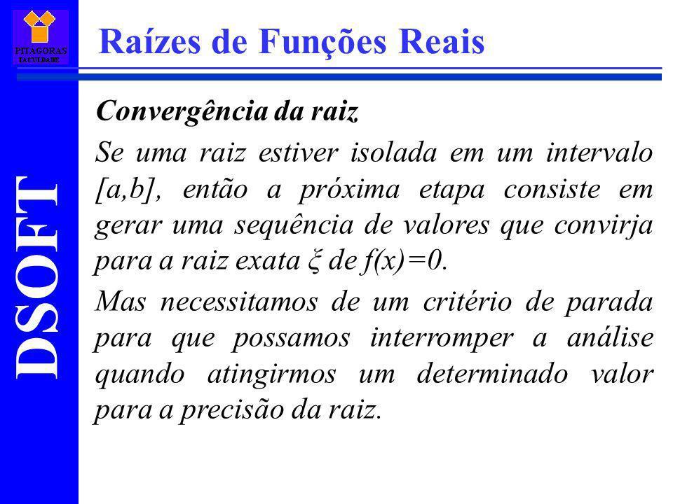 DSOFT Raízes de Funções Reais Convergência da raiz Se uma raiz estiver isolada em um intervalo [a,b], então a próxima etapa consiste em gerar uma sequ