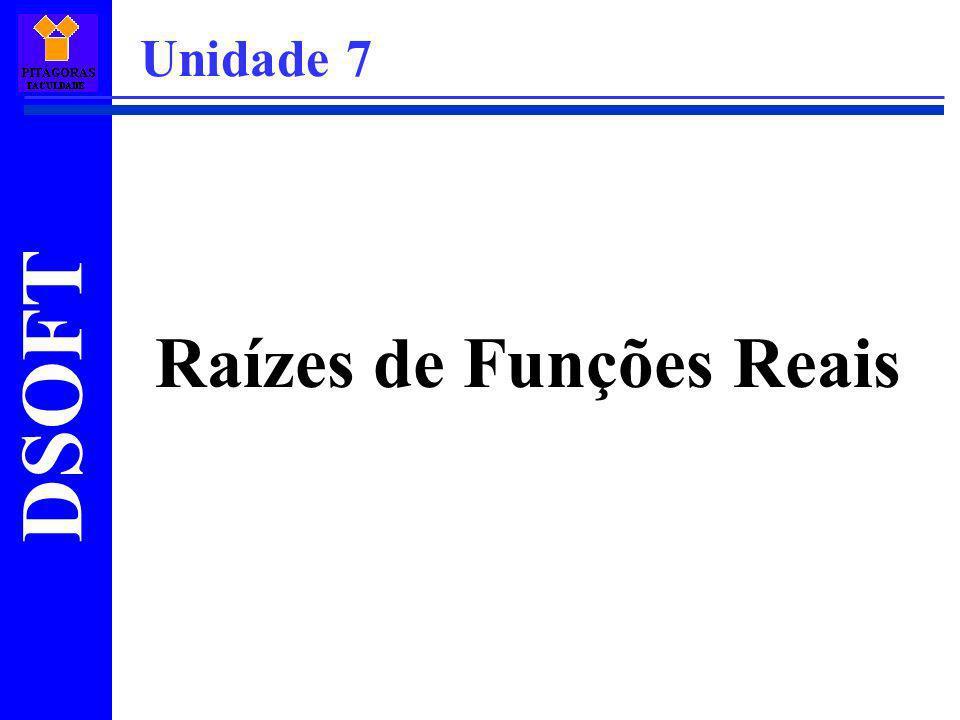 DSOFT Raízes de Funções Reais Ementa: 7.1 – Introdução 7.2 – Isolamento de raízes reais 7.3 – Método baseado em subintervalos (Bisseção) 7.4 – Métodos baseados em aproximação linear (Cordas, Secante, Regula Falsi e Pégaso) 7.5 – Método baseado em tangente (Newton)