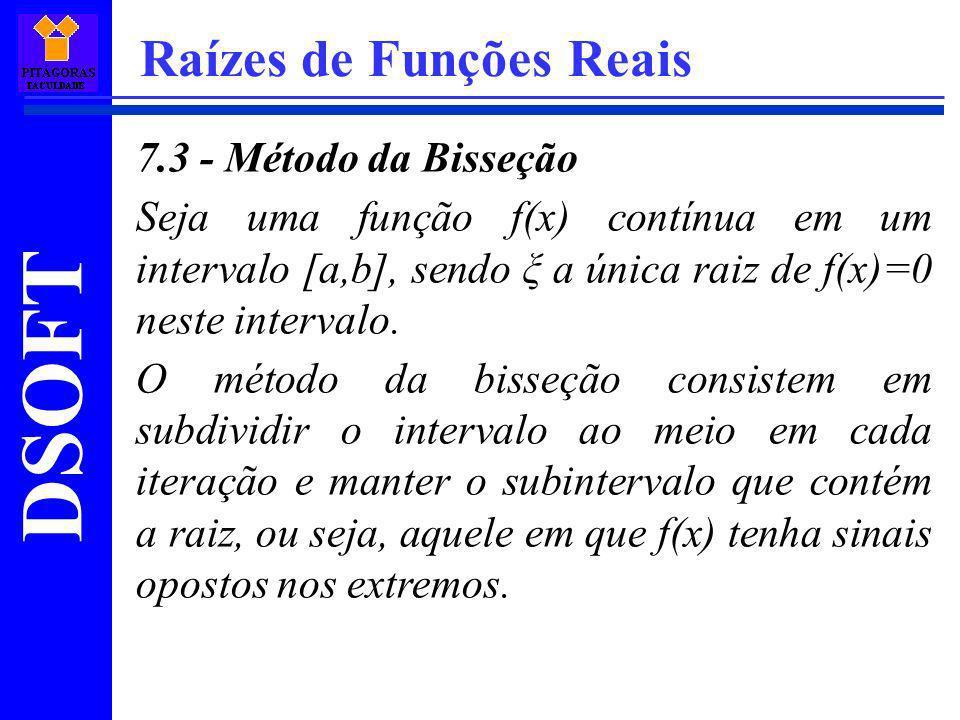 DSOFT Raízes de Funções Reais 7.3 - Método da Bisseção Seja uma função f(x) contínua em um intervalo [a,b], sendo ξ a única raiz de f(x)=0 neste inter