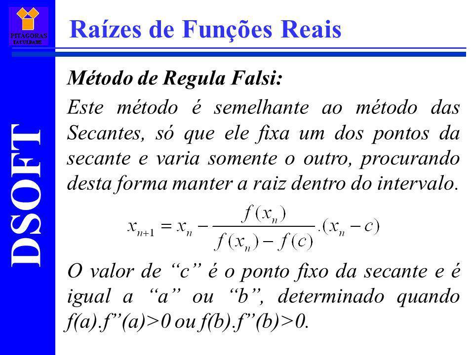 DSOFT Raízes de Funções Reais Método de Regula Falsi: Este método é semelhante ao método das Secantes, só que ele fixa um dos pontos da secante e vari