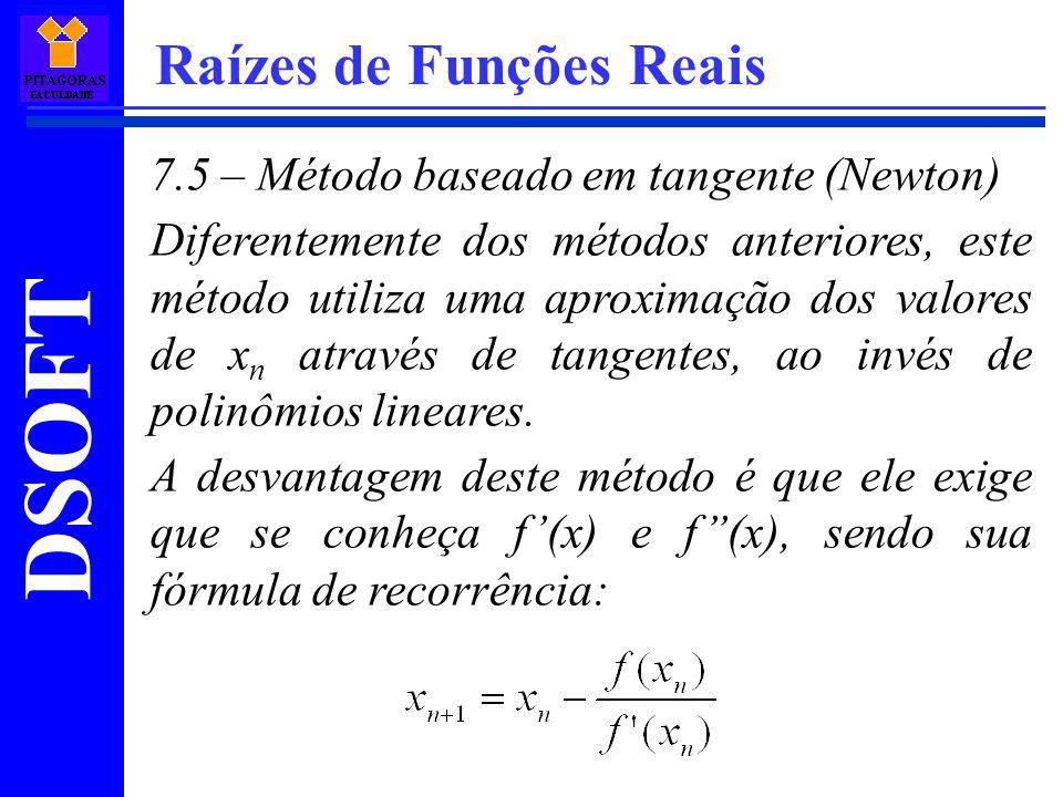 DSOFT Raízes de Funções Reais 7.5 – Método baseado em tangente (Newton) Diferentemente dos métodos anteriores, este método utiliza uma aproximação dos