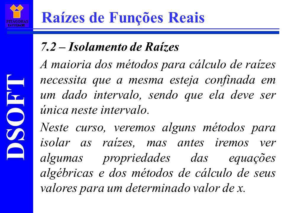 DSOFT Raízes de Funções Reais Equações algébricas: São polinômios de grau n (n1), na seguinte forma: f(x)=a n.x n +a n-1.x n-1 +...+a 1.x+a 0 =0 Onde os coeficientes a i são números reais e a n 0.