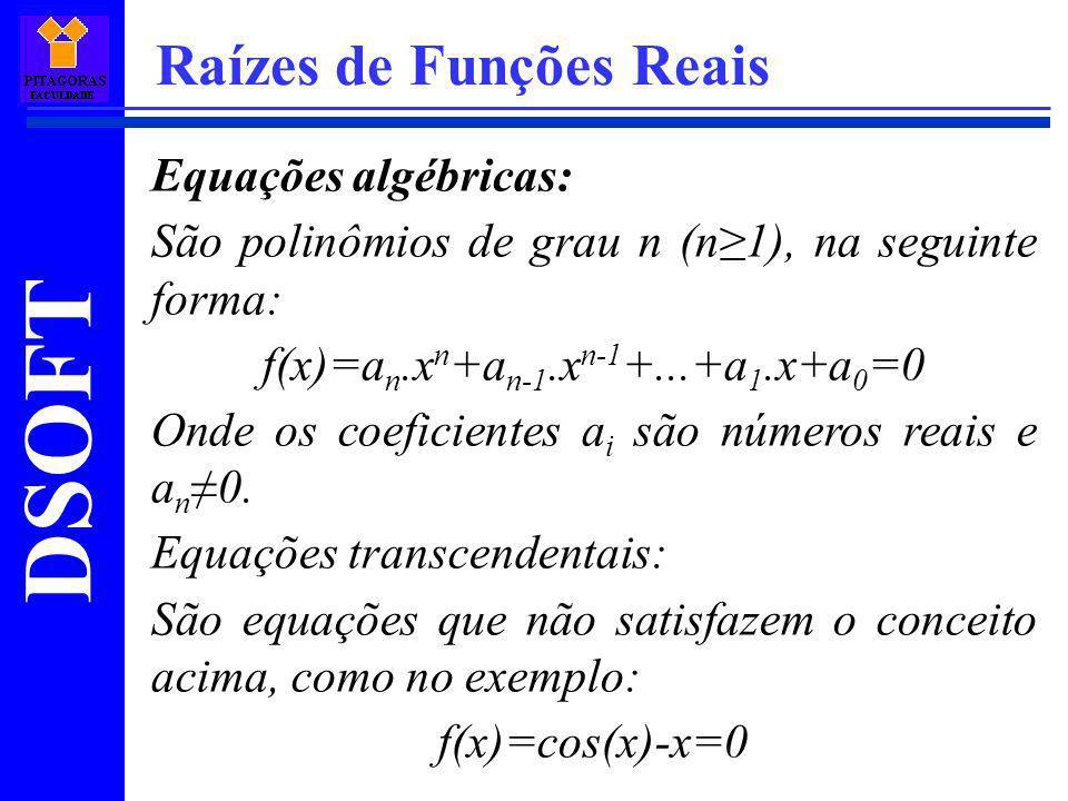 DSOFT Raízes de Funções Reais Equações algébricas: São polinômios de grau n (n1), na seguinte forma: f(x)=a n.x n +a n-1.x n-1 +...+a 1.x+a 0 =0 Onde