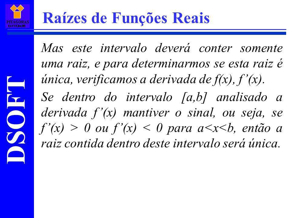 DSOFT Raízes de Funções Reais O teorema fundamental da Álgebra diz que: Uma equação algébrica de grau n tem exatamente n raízes, reais ou complexas, desde que cada raiz seja contada de acordo com sua multiplicidade (raízes iguais não contam como somente uma raiz).