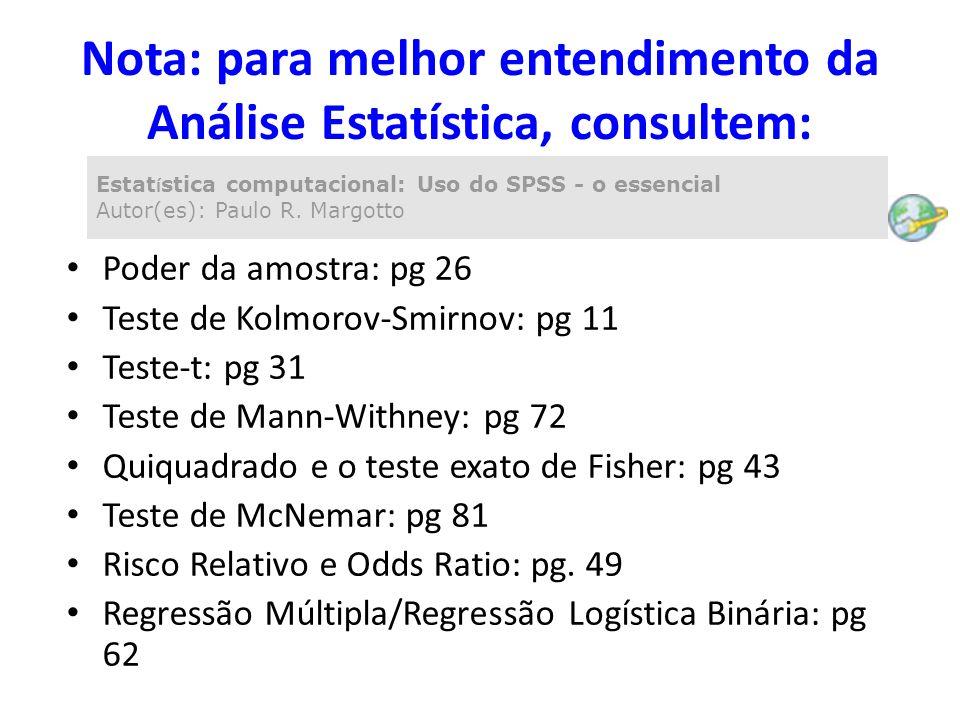 Nota: para melhor entendimento da Análise Estatística, consultem: Poder da amostra: pg 26 Teste de Kolmorov-Smirnov: pg 11 Teste-t: pg 31 Teste de Man