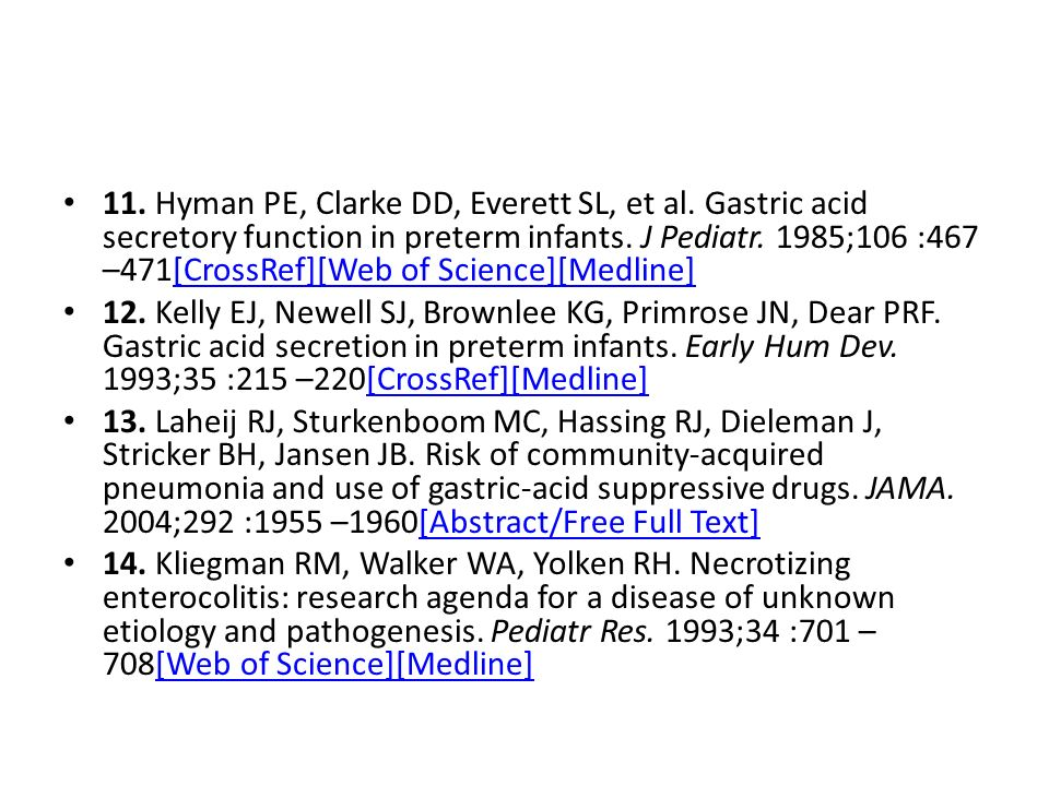 11. Hyman PE, Clarke DD, Everett SL, et al. Gastric acid secretory function in preterm infants. J Pediatr. 1985;106 :467 –471[CrossRef][Web of Science
