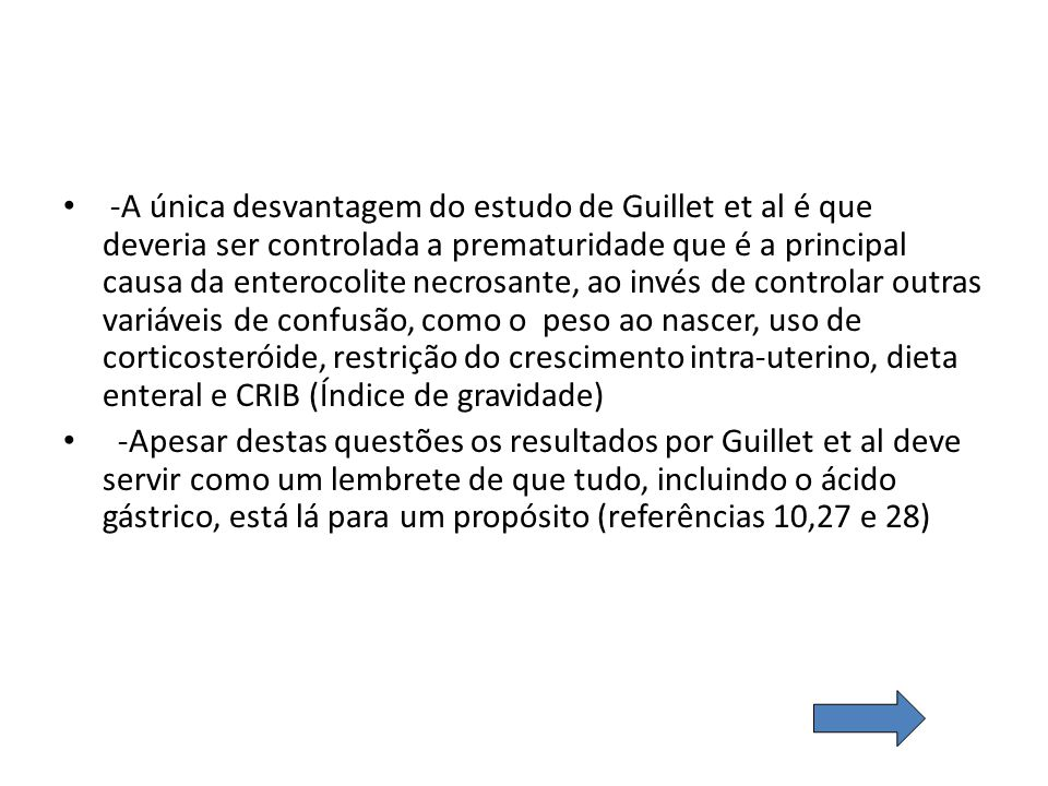 -A única desvantagem do estudo de Guillet et al é que deveria ser controlada a prematuridade que é a principal causa da enterocolite necrosante, ao in