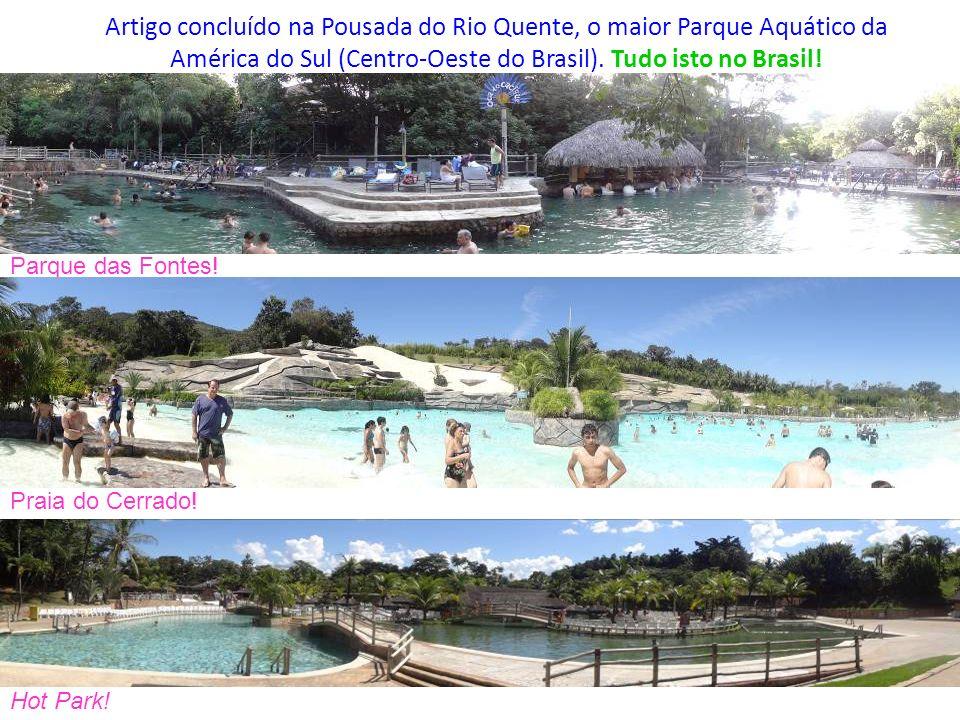 Artigo concluído na Pousada do Rio Quente, o maior Parque Aquático da América do Sul (Centro-Oeste do Brasil). Tudo isto no Brasil! Parque das Fontes!