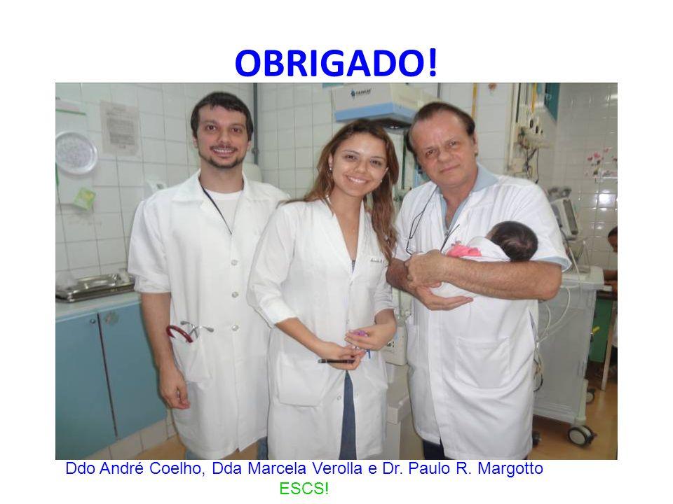 OBRIGADO! Ddo André Coelho, Dda Marcela Verolla e Dr. Paulo R. Margotto ESCS!