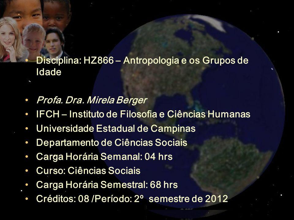 Disciplina: HZ866 – Antropologia e os Grupos de Idade Profa. Dra. Mirela Berger IFCH – Instituto de Filosofia e Ciências Humanas Universidade Estadual