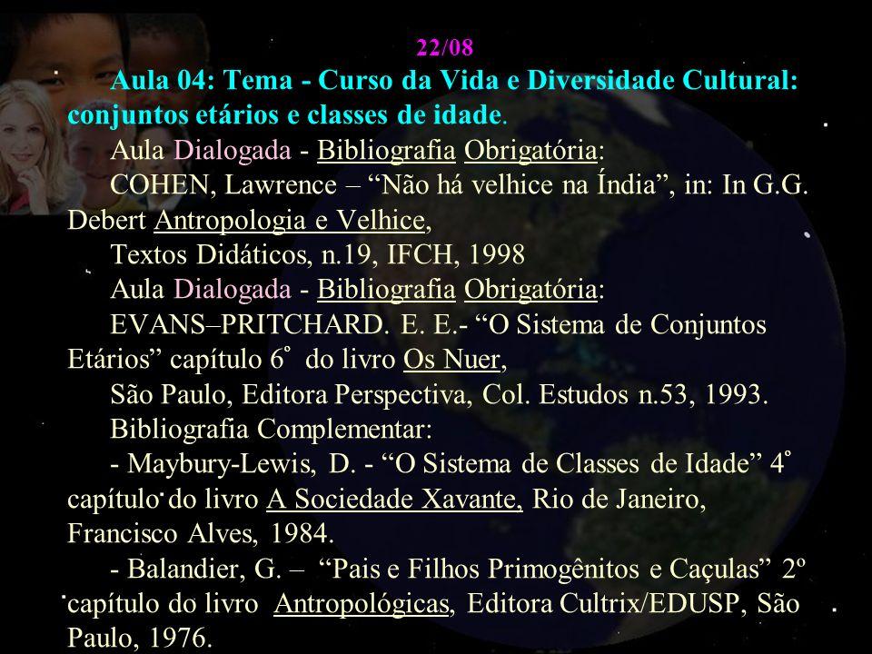 22/08 Aula 04: Tema - Curso da Vida e Diversidade Cultural: conjuntos etários e classes de idade. Aula Dialogada - Bibliografia Obrigatória: COHEN, La