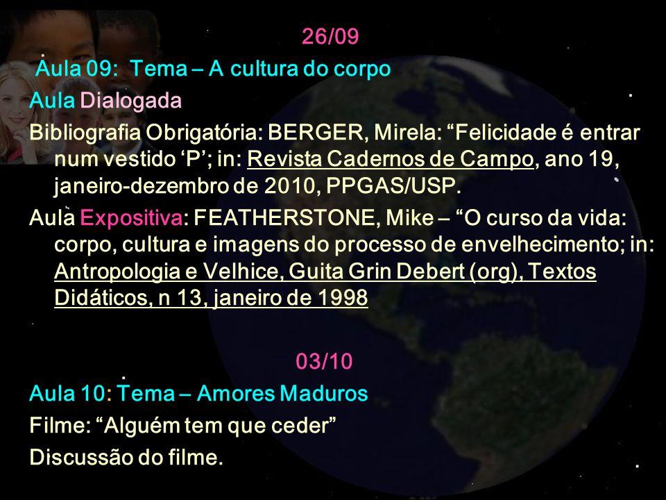 26/09 Aula 09: Tema – A cultura do corpo Aula Dialogada Bibliografia Obrigatória: BERGER, Mirela: Felicidade é entrar num vestido P; in: Revista Cader