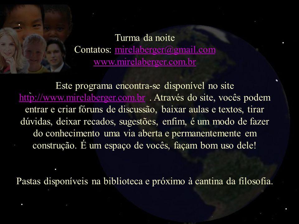 Turma da noite Contatos: mirelaberger@gmail.commirelaberger@gmail.com www.mirelaberger.com.br Este programa encontra-se disponível no site http://www.