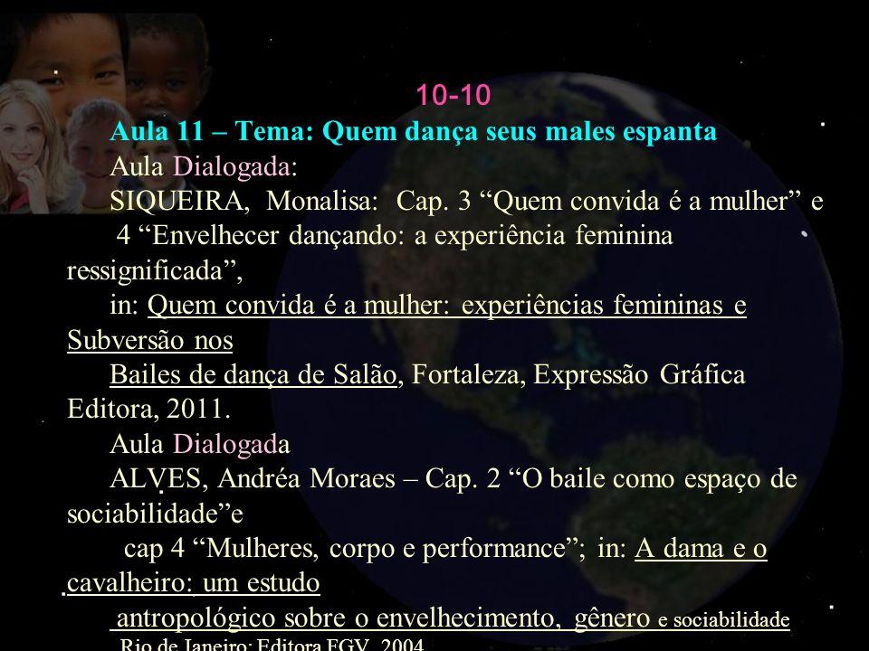 10-10 Aula 11 – Tema: Quem dança seus males espanta Aula Dialogada: SIQUEIRA, Monalisa: Cap. 3 Quem convida é a mulher e 4 Envelhecer dançando: a expe