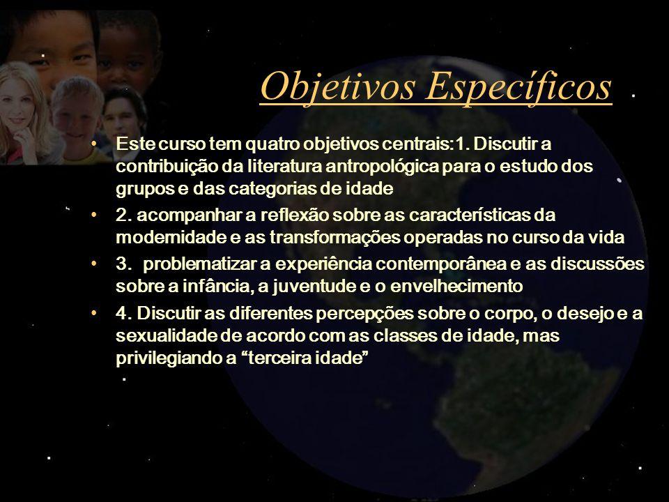 Objetivos Específicos Este curso tem quatro objetivos centrais:1. Discutir a contribuição da literatura antropológica para o estudo dos grupos e das c