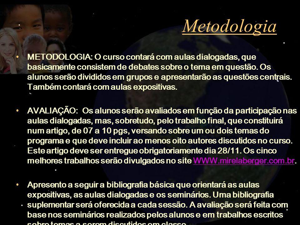 Metodologia METODOLOGIA: O curso contará com aulas dialogadas, que basicamente consistem de debates sobre o tema em questão. Os alunos serão divididos