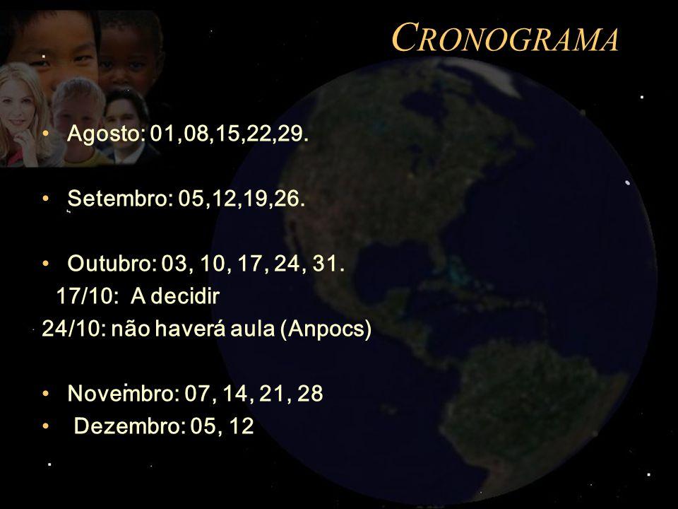 C RONOGRAMA Agosto: 01,08,15,22,29. Setembro: 05,12,19,26. Outubro: 03, 10, 17, 24, 31. 17/10: A decidir 24/10: não haverá aula (Anpocs) Novembro: 07,