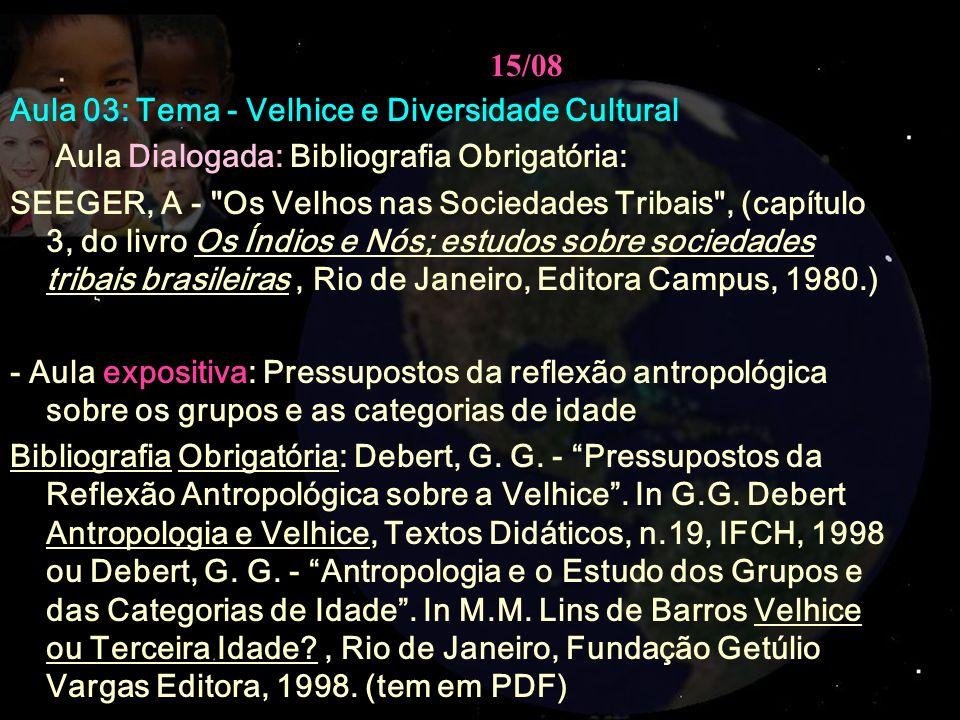 15/08 Aula 03: Tema - Velhice e Diversidade Cultural Aula Dialogada: Bibliografia Obrigatória: SEEGER, A -
