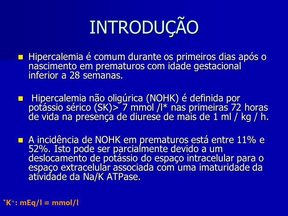 INTRODUÇÃO Hipercalemia é comum durante os primeiros dias após o nascimento em prematuros com idade gestacional inferior a 28 semanas.