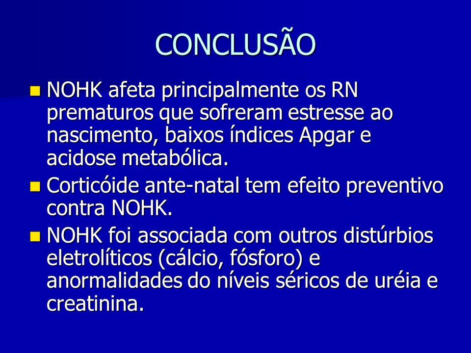 CONCLUSÃO NOHK afeta principalmente os RN prematuros que sofreram estresse ao nascimento, baixos índices Apgar e acidose metabólica.