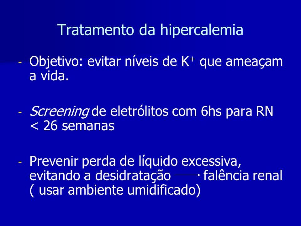 Tratamento da hipercalemia - - Objetivo: evitar níveis de K + que ameaçam a vida.