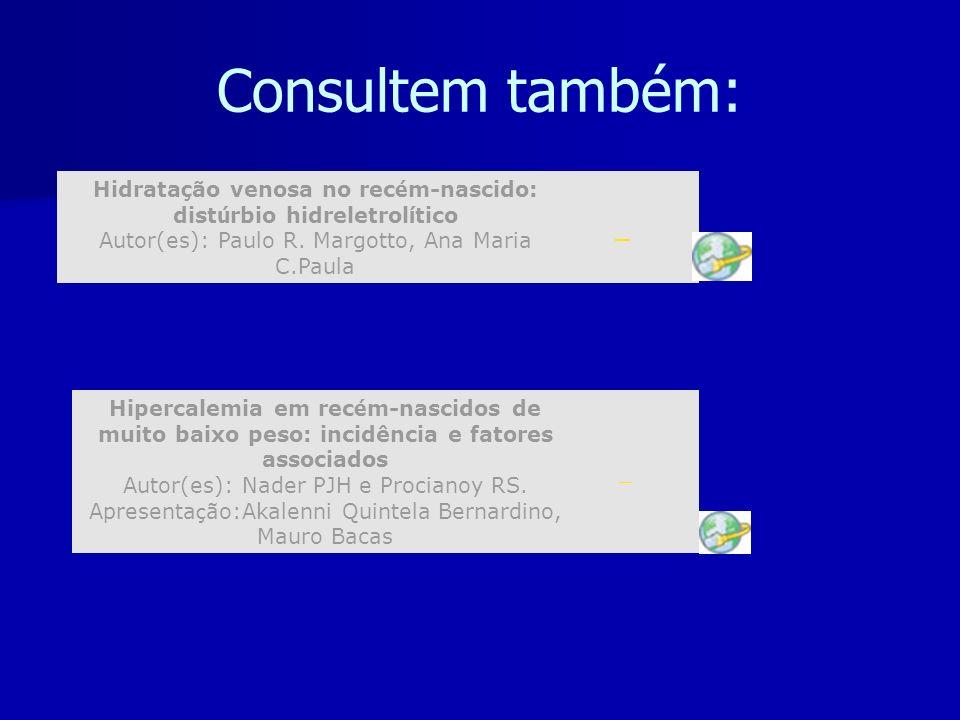 Consultem também: Hidrata ç ão venosa no rec é m-nascido: dist ú rbio hidreletrol í tico Autor(es): Paulo R.