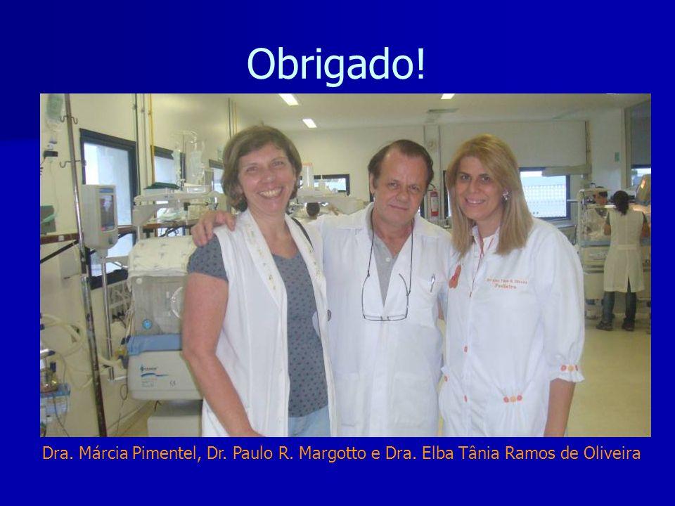 Obrigado! Dra. Márcia Pimentel, Dr. Paulo R. Margotto e Dra. Elba Tânia Ramos de Oliveira