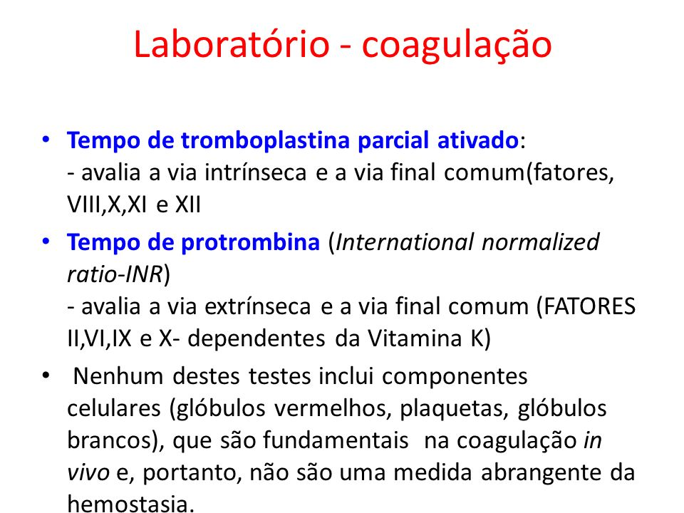 Laboratório - coagulação Tempo de tromboplastina parcial ativado: - avalia a via intrínseca e a via final comum(fatores, VIII,X,XI e XII Tempo de prot