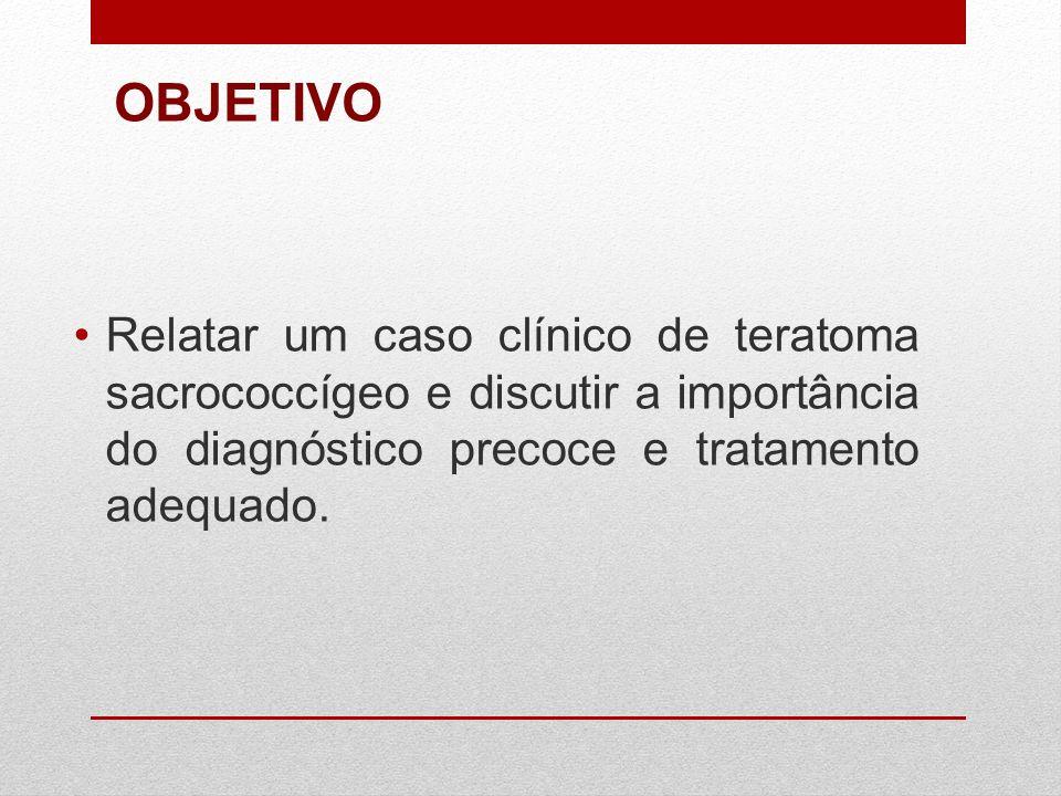 Relatar um caso clínico de teratoma sacrococcígeo e discutir a importância do diagnóstico precoce e tratamento adequado. OBJETIVO