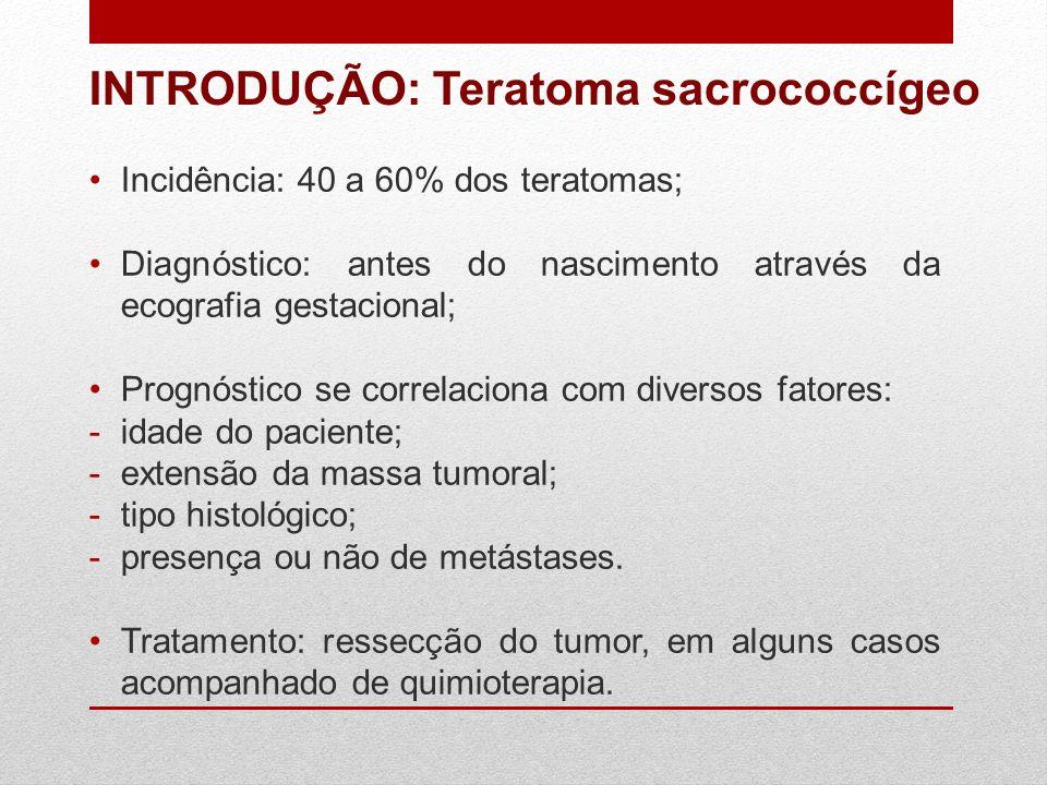 Incidência: 1: 35.000 a 40.000 nascidos vivos; Predomínio no sexo feminino (3 - 4F:1M); Um dos tumores mais comuns do período neonatal; O seu diagnóstico deve ser feito ainda na gestação, pois sabe-se que uma proporção de teratoma sacrococcígeo tem potencial maligno.