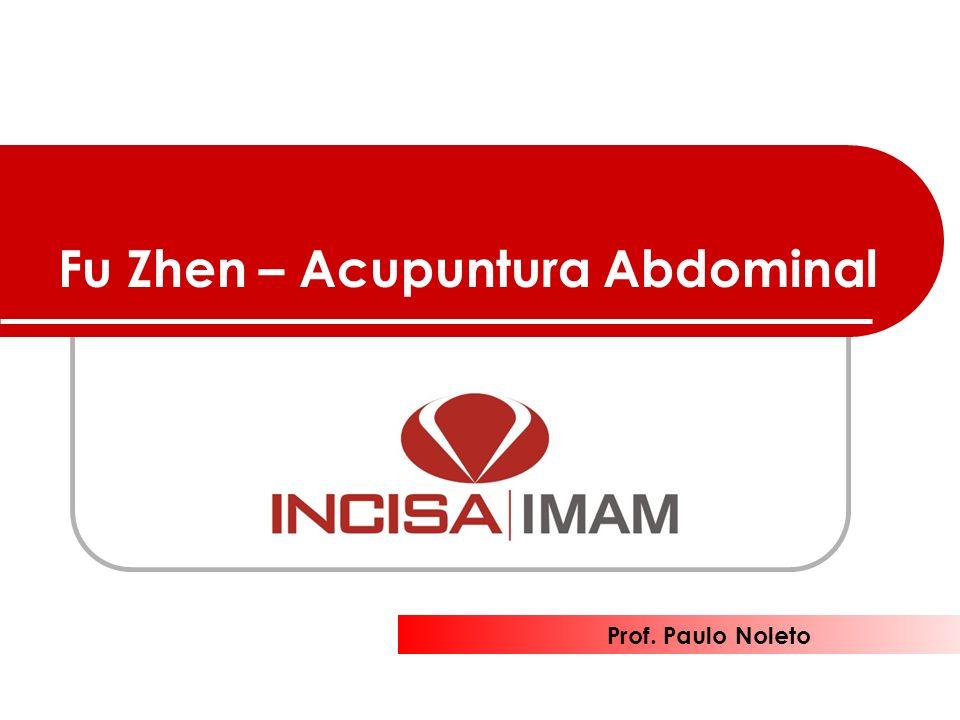 Fu Zhen – Acupuntura Abdominal Prof. Paulo Noleto
