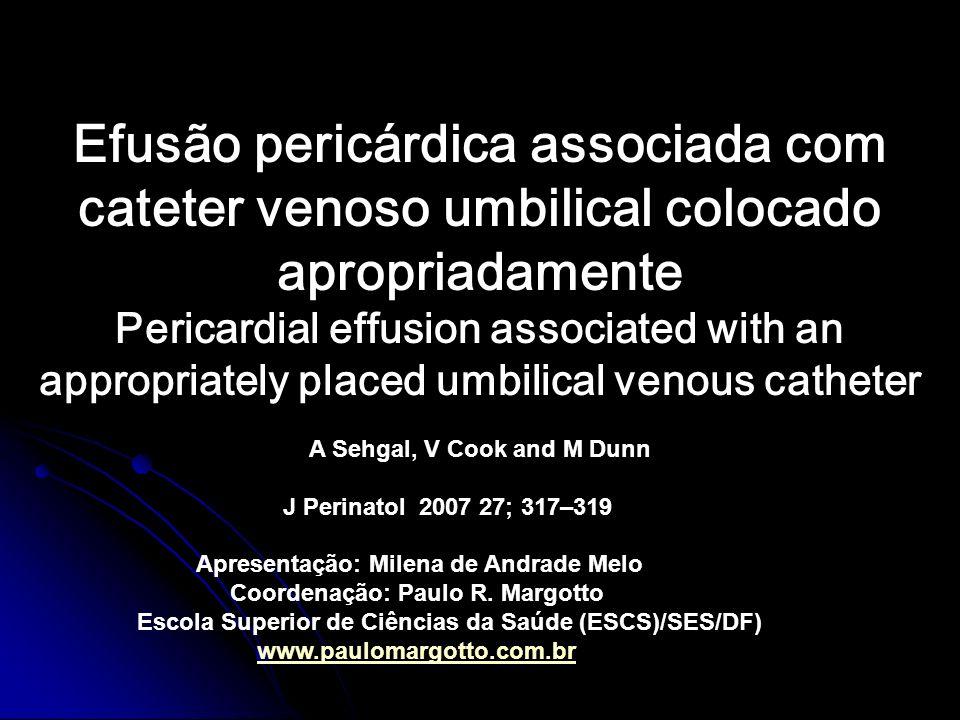 Efusão pericárdica associada com cateter venoso umbilical colocado apropriadamente Pericardial effusion associated with an appropriately placed umbili