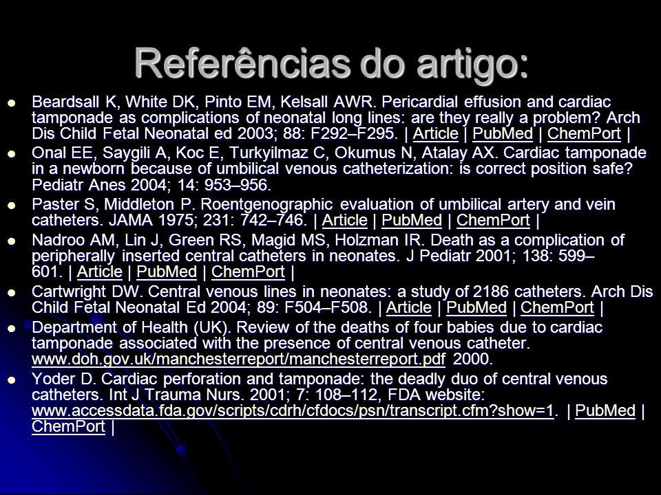 Referências do artigo: Beardsall K, White DK, Pinto EM, Kelsall AWR. Pericardial effusion and cardiac tamponade as complications of neonatal long line