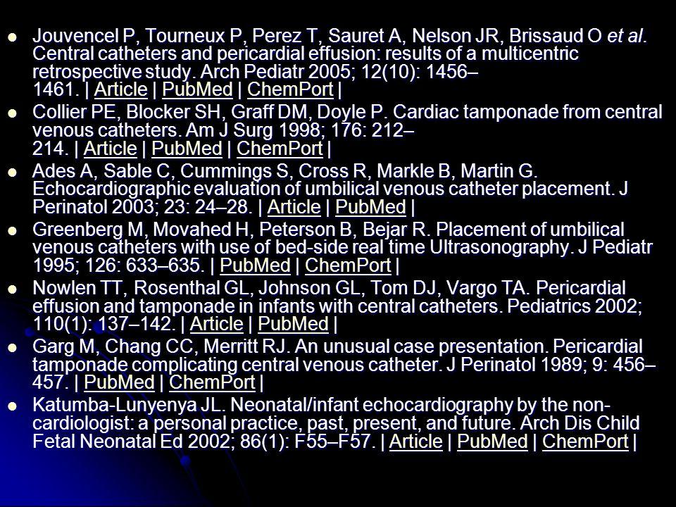 Jouvencel P, Tourneux P, Perez T, Sauret A, Nelson JR, Brissaud O et al. Central catheters and pericardial effusion: results of a multicentric retrosp