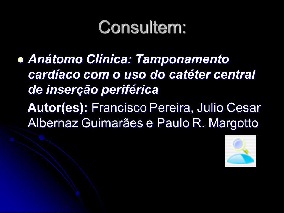 Consultem: Anátomo Clínica: Tamponamento cardíaco com o uso do catéter central de inserção periférica Anátomo Clínica: Tamponamento cardíaco com o uso