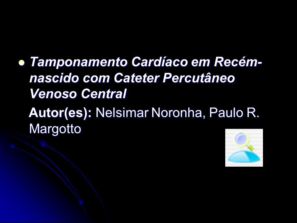Tamponamento Cardíaco em Recém- nascido com Cateter Percutâneo Venoso Central Tamponamento Cardíaco em Recém- nascido com Cateter Percutâneo Venoso Ce