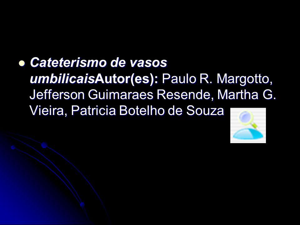 Cateterismo de vasos umbilicaisAutor(es): Paulo R. Margotto, Jefferson Guimaraes Resende, Martha G. Vieira, Patricia Botelho de Souza Cateterismo de v